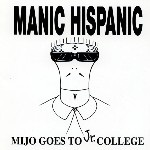 Manic Hispanic - Mijo Goes To Jr. College
